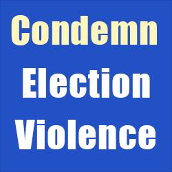 Condemn Election Violence